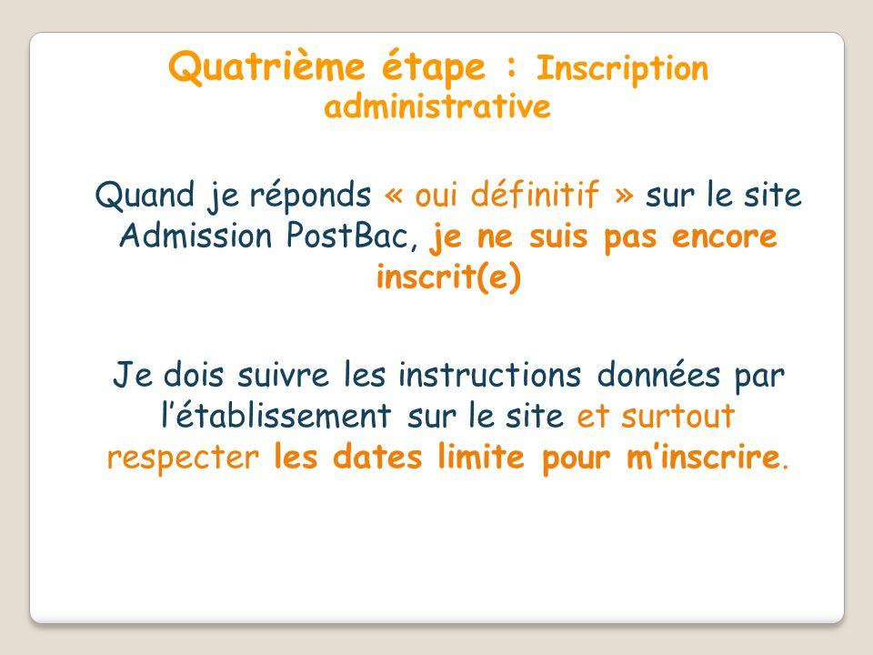 Quatrième étape : Inscription administrative Quand je réponds « oui définitif » sur le site Admission PostBac, je ne suis pas encore inscrit(e) Je doi