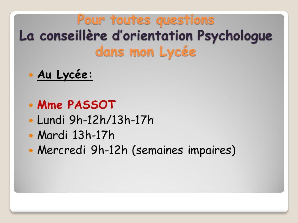 Pour toutes questions La conseillère d'orientation Psychologue dans mon Lycée Au Lycée: Mme PASSOT Lundi 9h-12h/13h-17h Mardi 13h-17h Mercredi 9h-12h