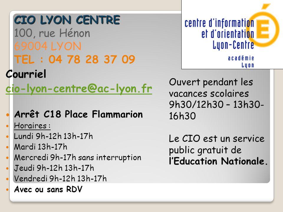 CIO LYON CENTRE CIO LYON CENTRE 100, rue Hénon 69004 LYON TEL : 04 78 28 37 09 Courriel cio-lyon-centre@ac-lyon.fr Arrêt C18 Place Flammarion Horaires