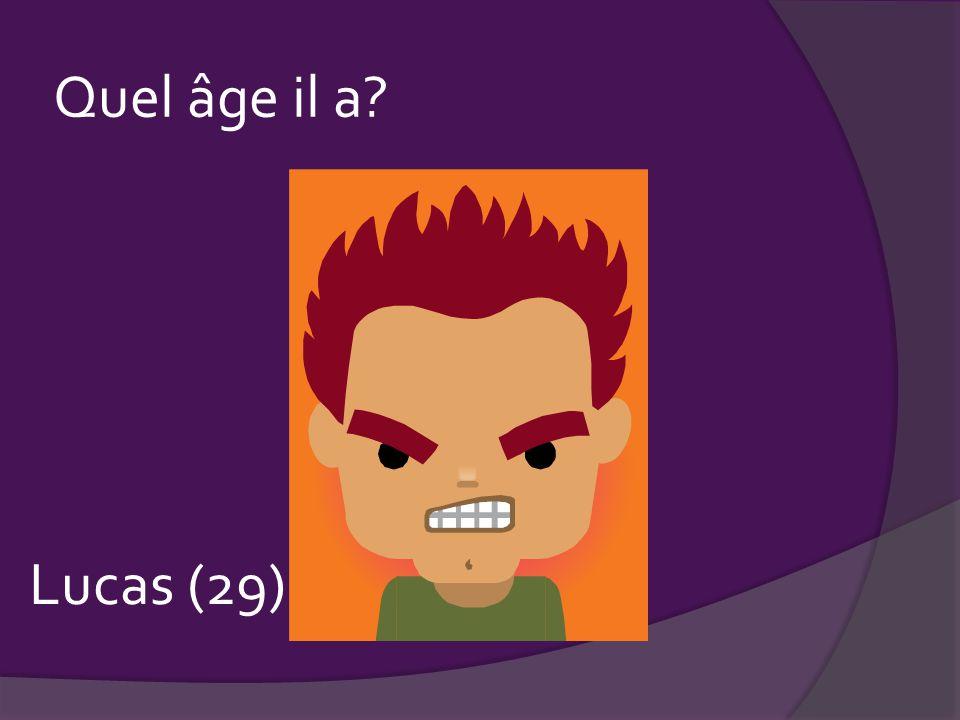 Quel âge il a? ____ Lucas (29)