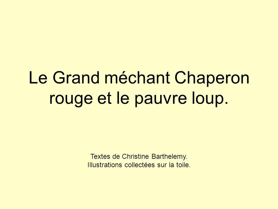 Le Grand méchant Chaperon rouge et le pauvre loup. Textes de Christine Barthelemy. Illustrations collectées sur la toile.
