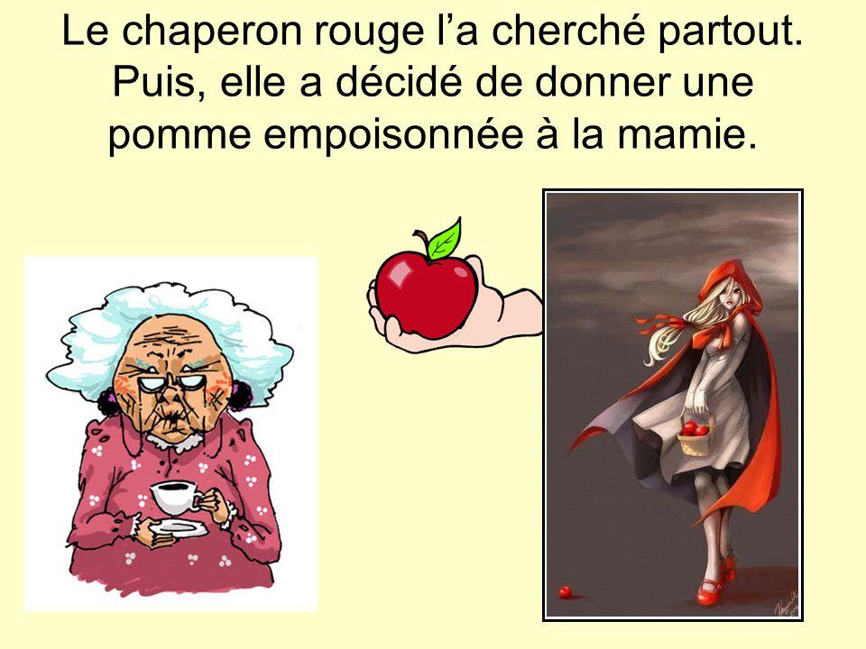 Le chaperon rouge l'a cherché partout. Puis, elle a décidé de donner une pomme empoisonnée à la mamie.