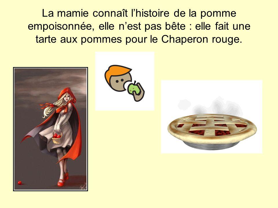La mamie connaît l'histoire de la pomme empoisonnée, elle n'est pas bête : elle fait une tarte aux pommes pour le Chaperon rouge.
