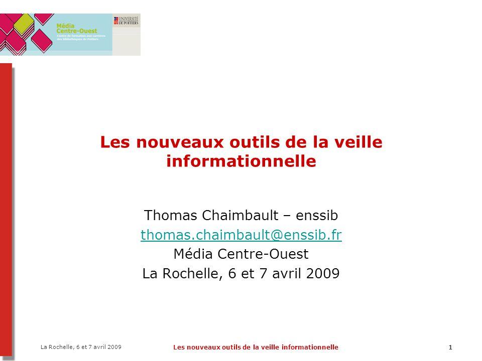 La Rochelle, 6 et 7 avril 2009 Les nouveaux outils de la veille informationnelle12 La veille informationnelle 1.Définition et objectifs 2.Acteurs et étapes de la veille 3.Des écueils à éviter 4.Méthodes de veille 5.De nouveaux outils de veille ?
