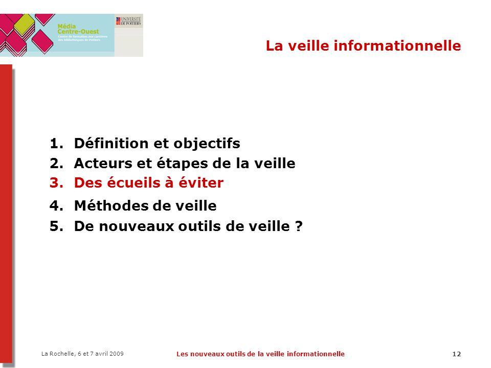 La Rochelle, 6 et 7 avril 2009 Les nouveaux outils de la veille informationnelle12 La veille informationnelle 1.Définition et objectifs 2.Acteurs et é