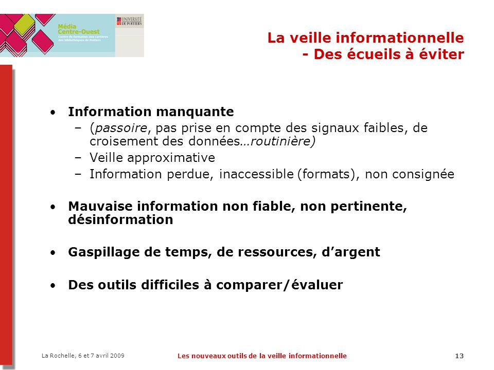 La Rochelle, 6 et 7 avril 2009 Les nouveaux outils de la veille informationnelle13 La veille informationnelle - Des écueils à éviter Information manqu