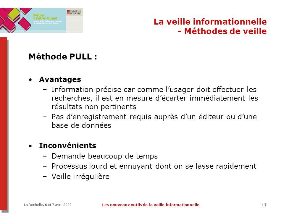 La Rochelle, 6 et 7 avril 2009 Les nouveaux outils de la veille informationnelle17 La veille informationnelle - Méthodes de veille Méthode PULL : Avan