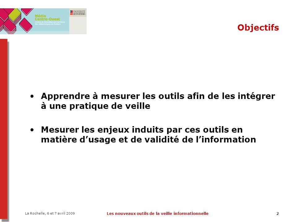 Les nouveaux outils de la veille informationnelle2 Objectifs Apprendre à mesurer les outils afin de les intégrer à une pratique de veille Mesurer les