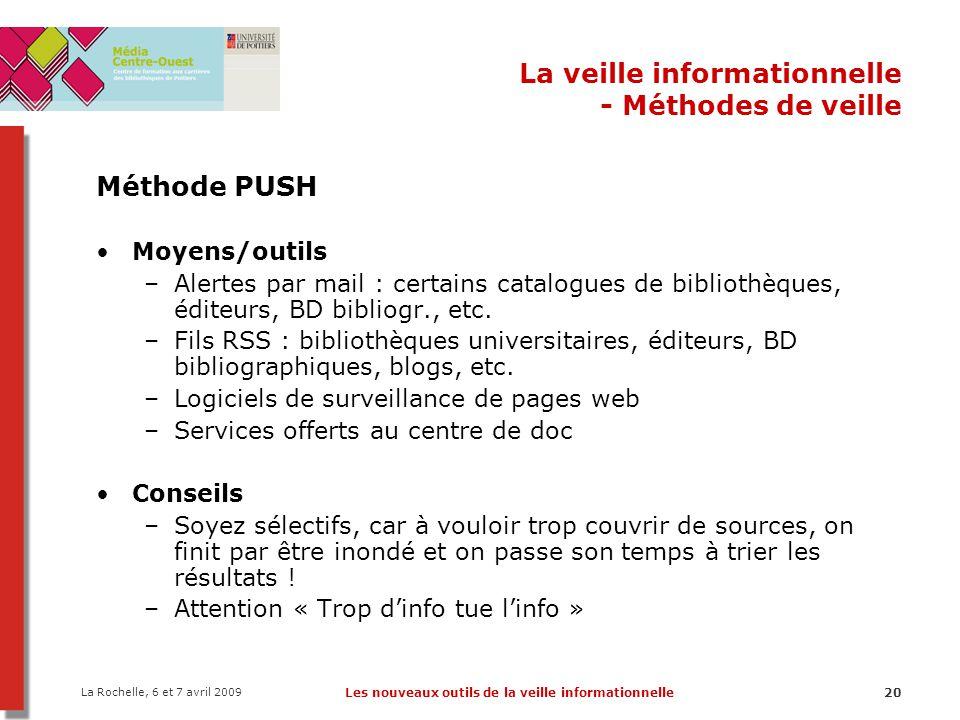 La Rochelle, 6 et 7 avril 2009 Les nouveaux outils de la veille informationnelle20 La veille informationnelle - Méthodes de veille Méthode PUSH Moyens