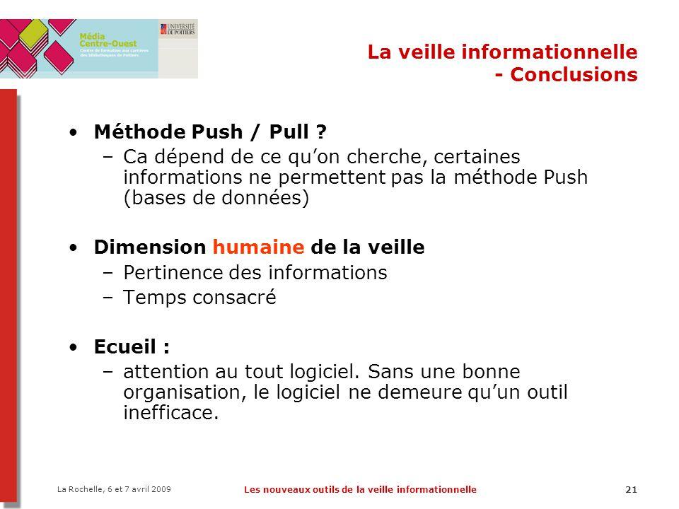 La Rochelle, 6 et 7 avril 2009 Les nouveaux outils de la veille informationnelle21 La veille informationnelle - Conclusions Méthode Push / Pull ? –Ca
