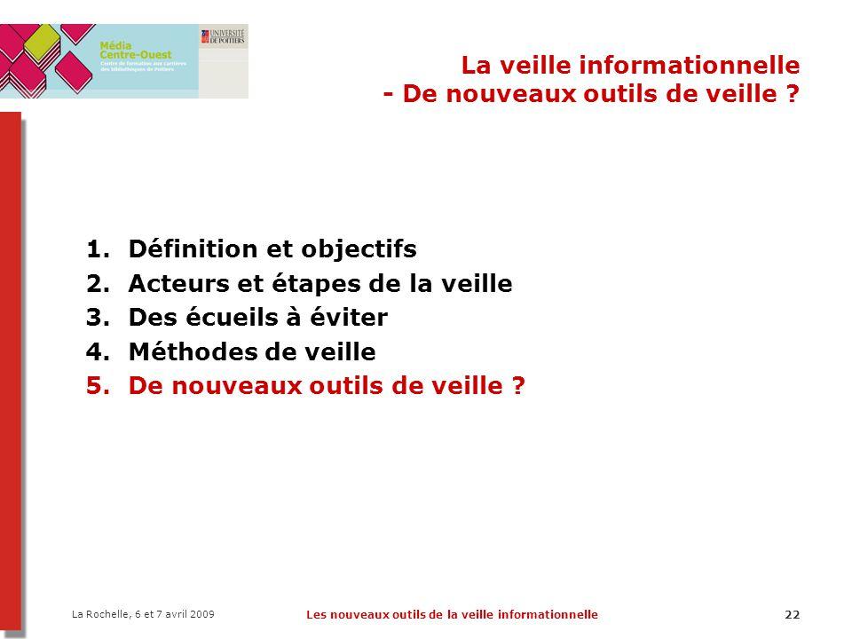 La Rochelle, 6 et 7 avril 2009 Les nouveaux outils de la veille informationnelle22 La veille informationnelle - De nouveaux outils de veille ? 1.Défin