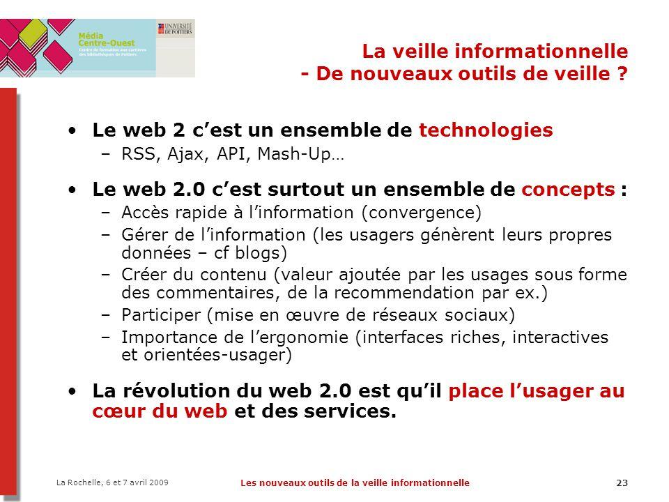 La Rochelle, 6 et 7 avril 2009 Les nouveaux outils de la veille informationnelle23 La veille informationnelle - De nouveaux outils de veille ? Le web