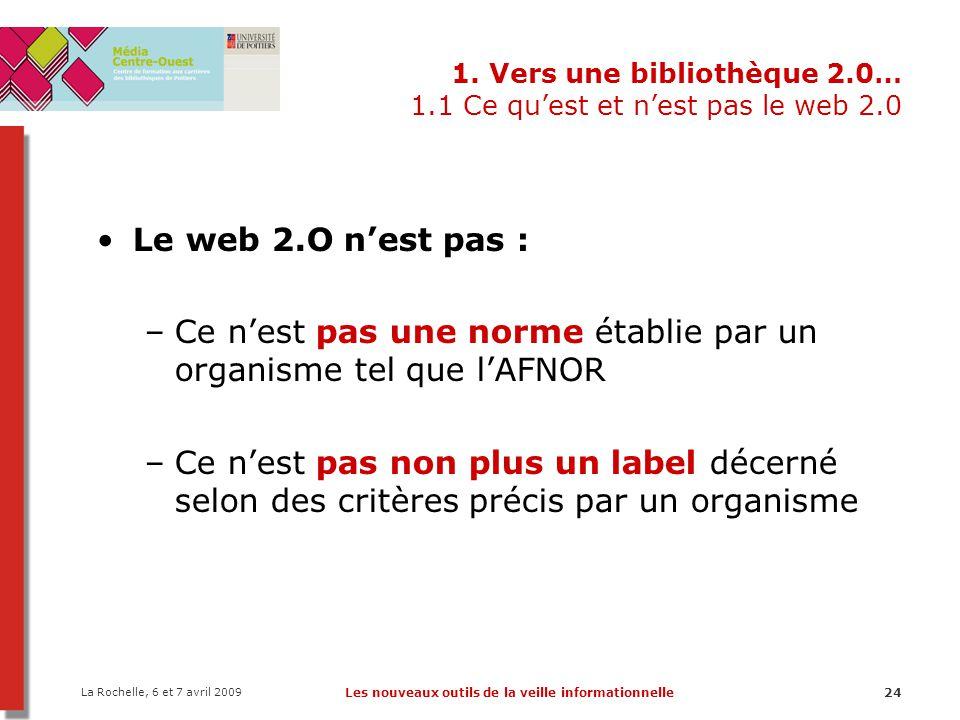 La Rochelle, 6 et 7 avril 2009 Les nouveaux outils de la veille informationnelle24 1. Vers une bibliothèque 2.0… 1.1 Ce qu'est et n'est pas le web 2.0