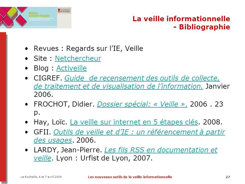 La Rochelle, 6 et 7 avril 2009 Les nouveaux outils de la veille informationnelle27 La veille informationnelle - Bibliographie Revues : Regards sur l'I