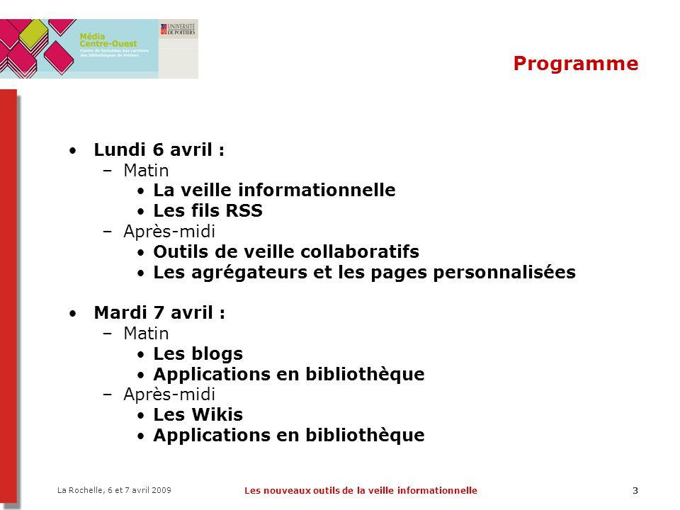 La Rochelle, 6 et 7 avril 2009 Les nouveaux outils de la veille informationnelle3 Programme Lundi 6 avril : –Matin La veille informationnelle Les fils