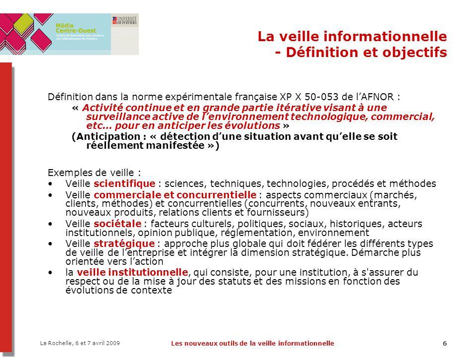 La Rochelle, 6 et 7 avril 2009 Les nouveaux outils de la veille informationnelle17 La veille informationnelle - Méthodes de veille Méthode PULL : Avantages –Information précise car comme l'usager doit effectuer les recherches, il est en mesure d'écarter immédiatement les résultats non pertinents –Pas d'enregistrement requis auprès d'un éditeur ou d'une base de données Inconvénients –Demande beaucoup de temps –Processus lourd et ennuyant dont on se lasse rapidement –Veille irrégulière