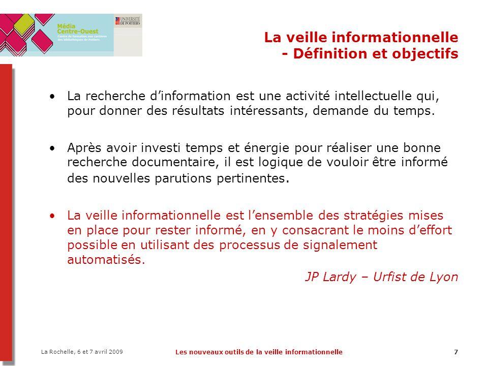 La Rochelle, 6 et 7 avril 2009 Les nouveaux outils de la veille informationnelle7 La veille informationnelle - Définition et objectifs La recherche d'