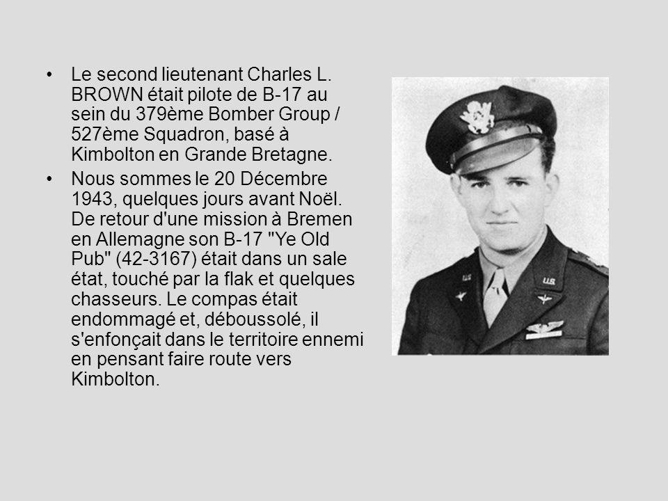 Le second lieutenant Charles L. BROWN était pilote de B-17 au sein du 379ème Bomber Group / 527ème Squadron, basé à Kimbolton en Grande Bretagne. Nous