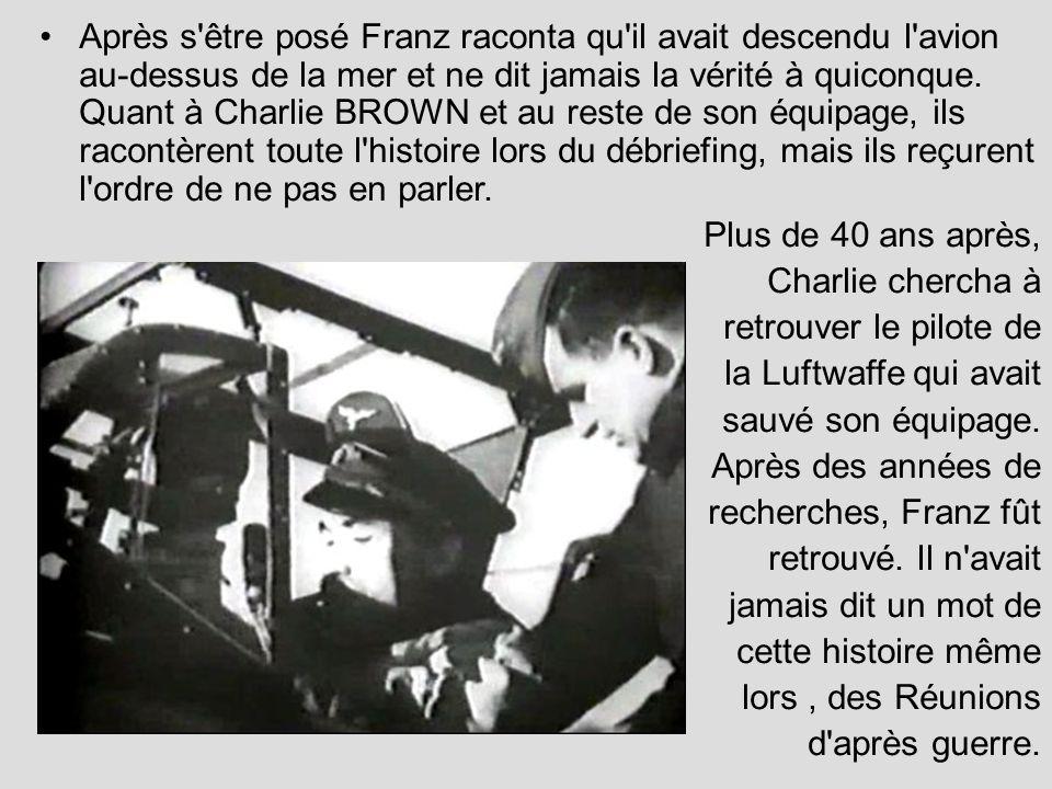 Après s'être posé Franz raconta qu'il avait descendu l'avion au-dessus de la mer et ne dit jamais la vérité à quiconque. Quant à Charlie BROWN et au r