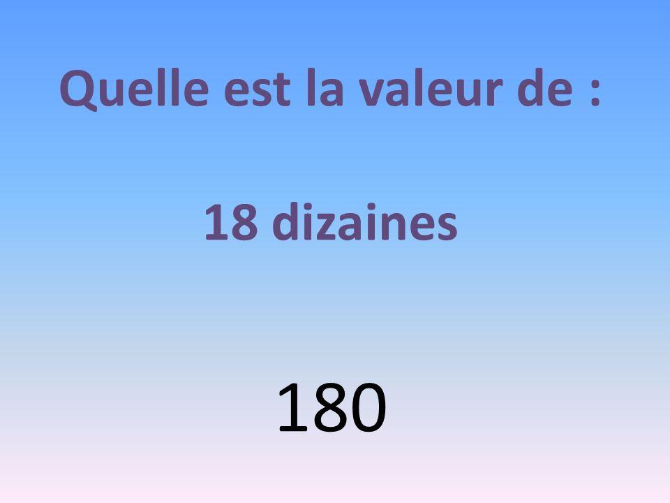 Quelle est la valeur de : 18 dizaines 180