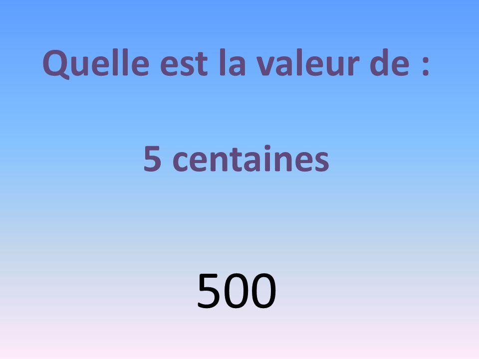 Quelle est la valeur de : 5 centaines 500