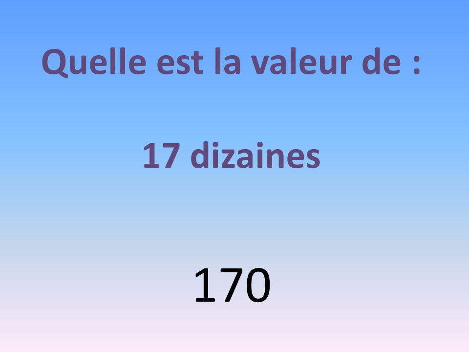 Quelle est la valeur de : 17 dizaines 170