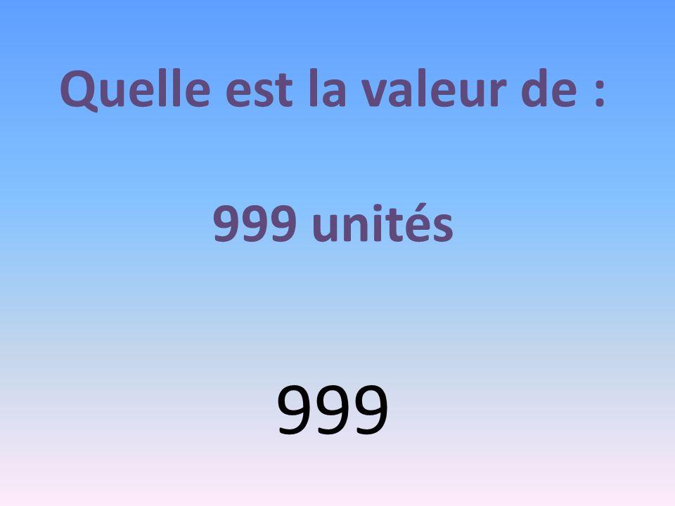 Quelle est la valeur de : 999 unités 999