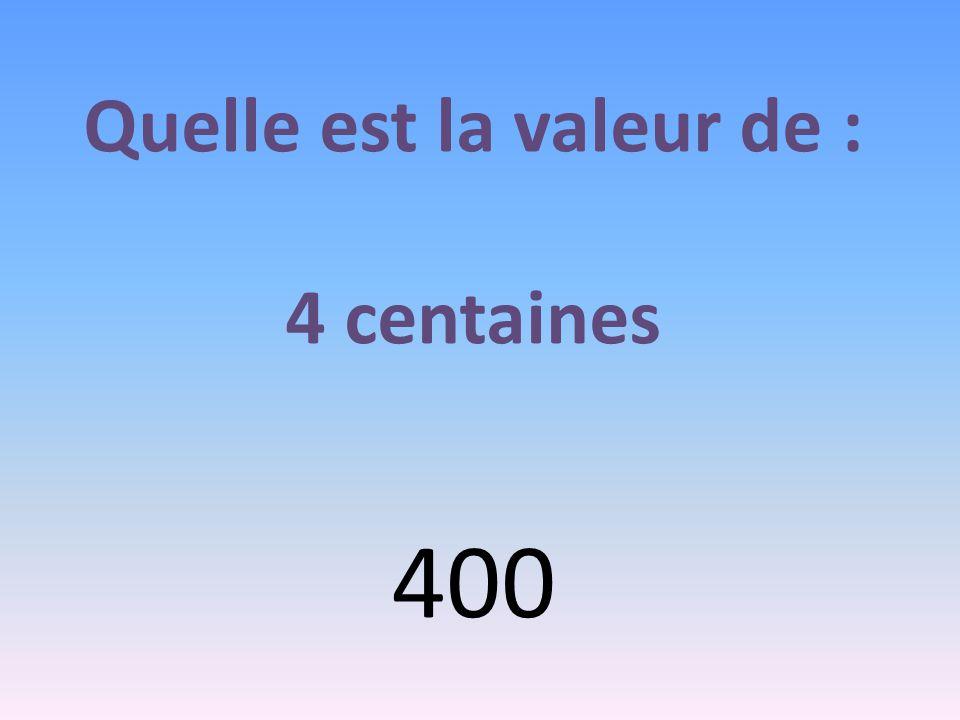 Quelle est la valeur de : 4 centaines 400