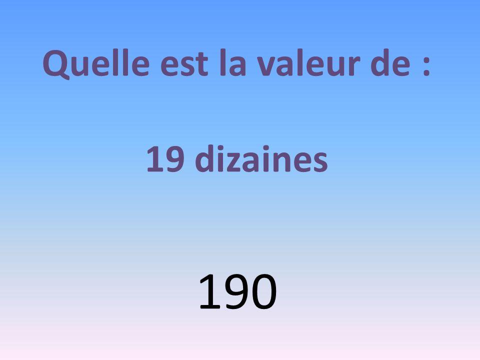 Quelle est la valeur de : 19 dizaines 190