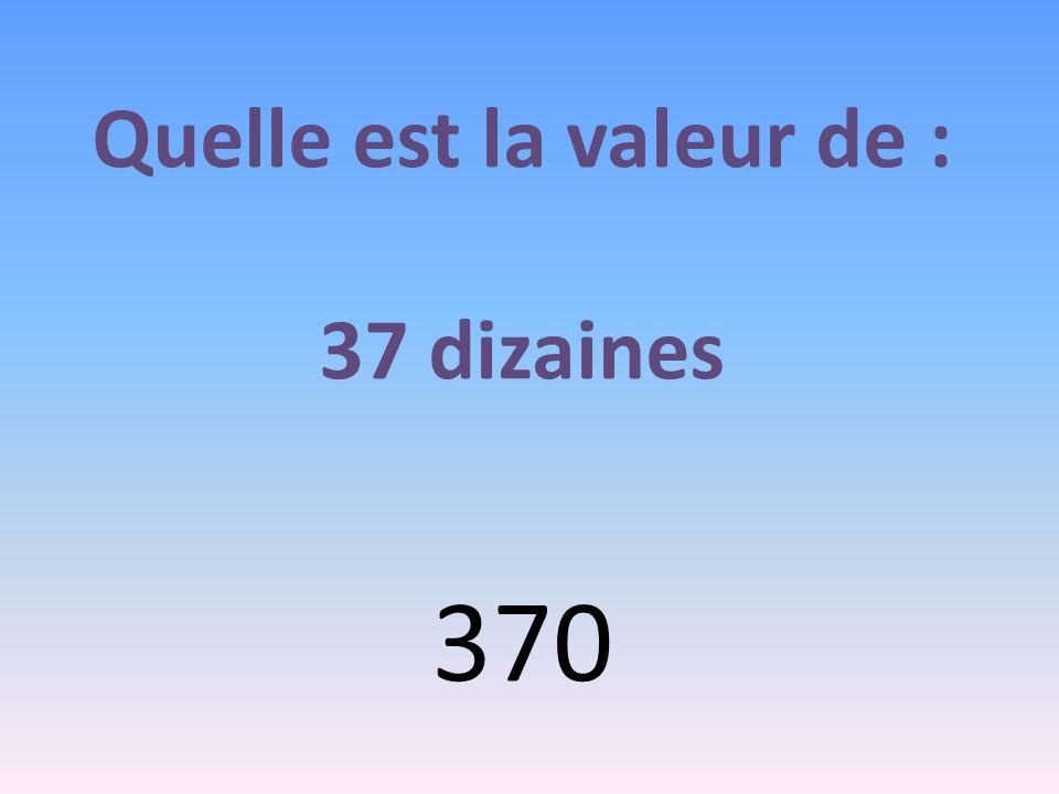 Quelle est la valeur de : 37 dizaines 370