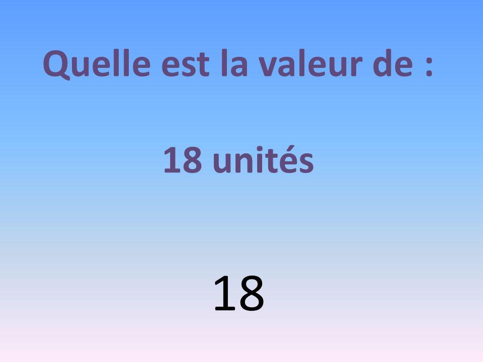 Quelle est la valeur de : 18 unités 18