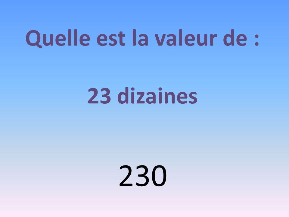 Quelle est la valeur de : 23 dizaines 230