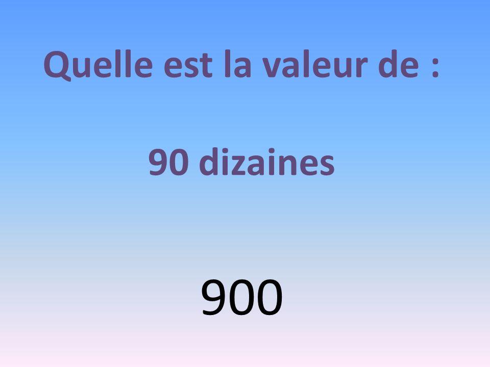 Quelle est la valeur de : 90 dizaines 900