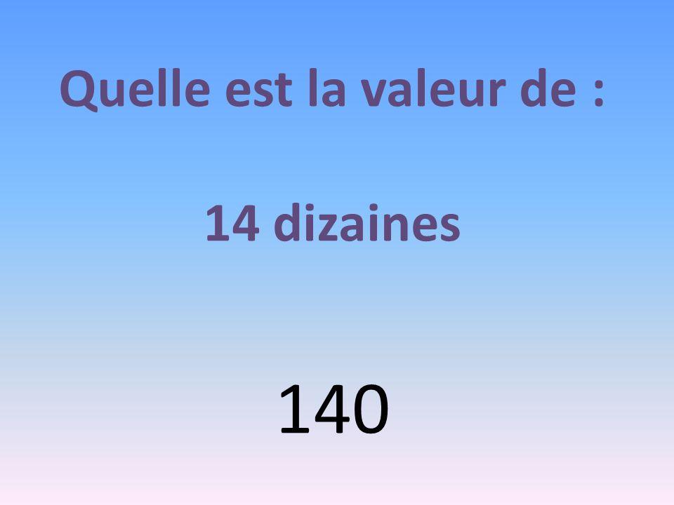 Quelle est la valeur de : 14 dizaines 140