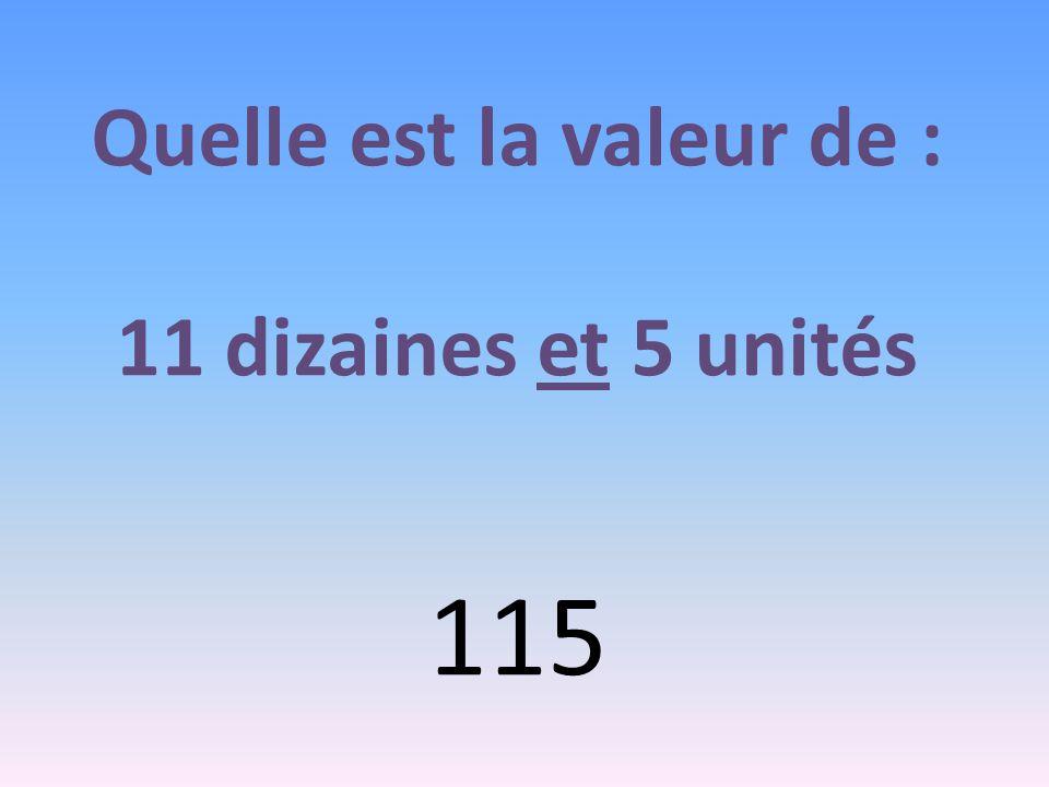 Quelle est la valeur de : 11 dizaines et 5 unités 115