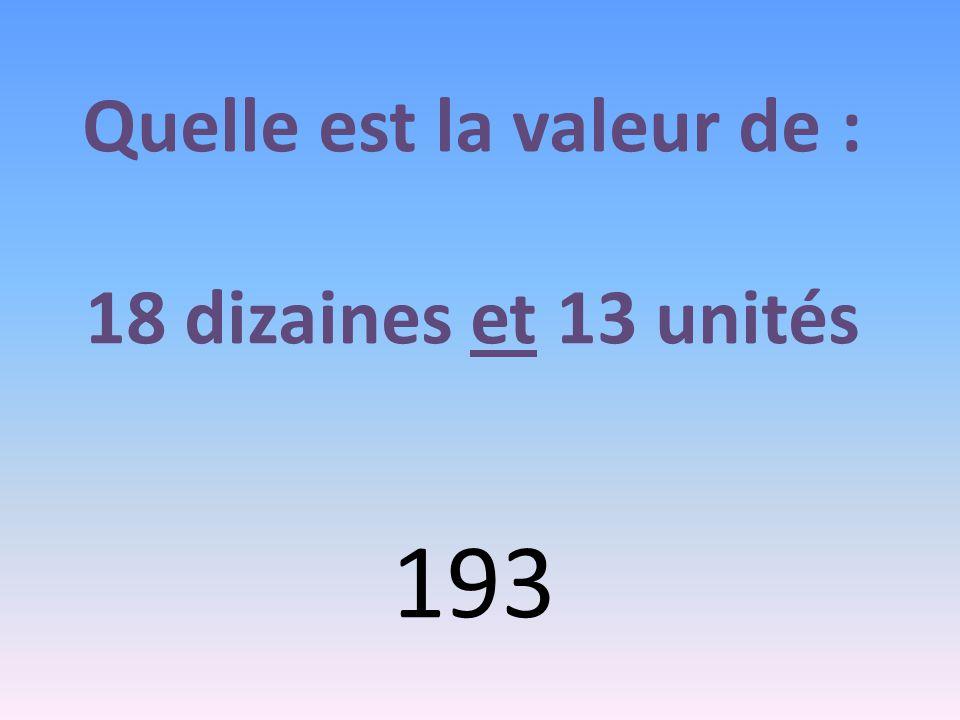 Quelle est la valeur de : 18 dizaines et 13 unités 193