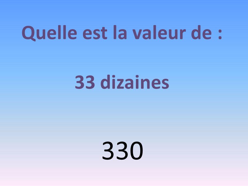 Quelle est la valeur de : 33 dizaines 330