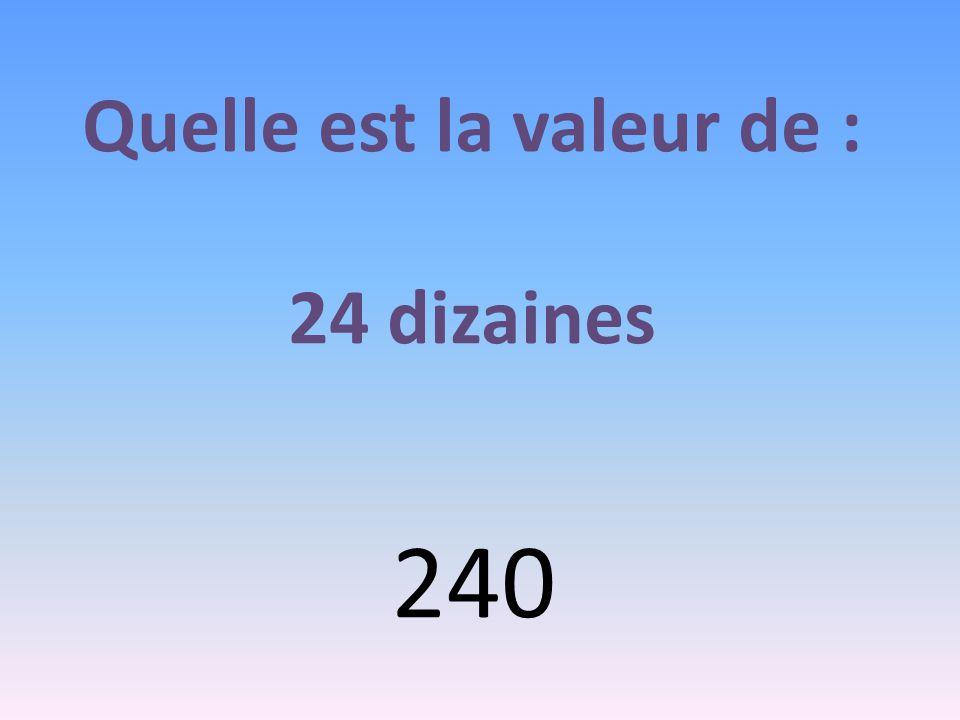 Quelle est la valeur de : 24 dizaines 240