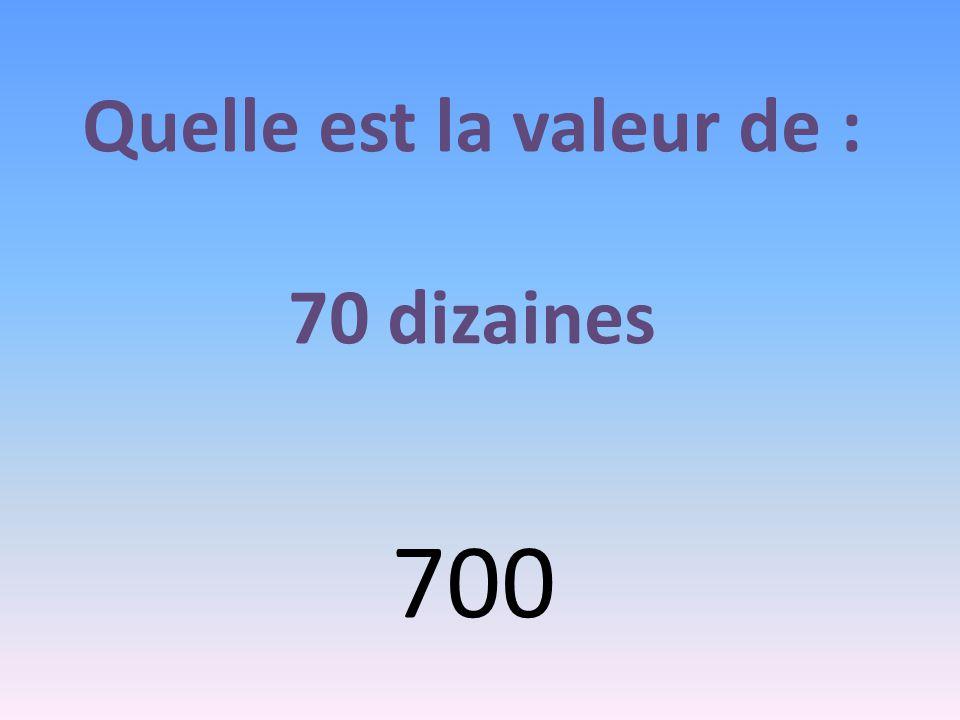 Quelle est la valeur de : 70 dizaines 700