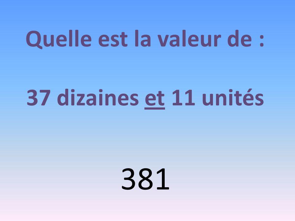 Quelle est la valeur de : 37 dizaines et 11 unités 381