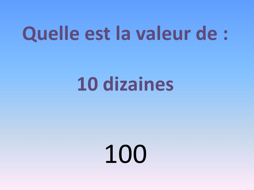 Quelle est la valeur de : 10 dizaines et 3 unités 103