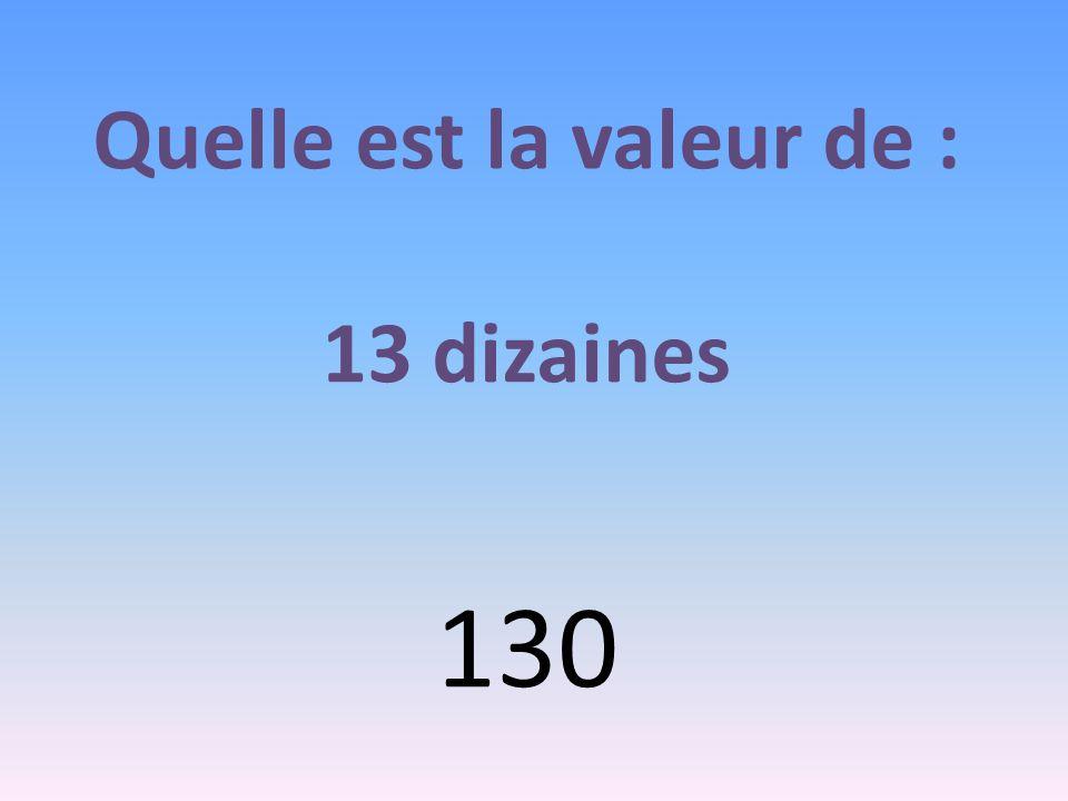 Quelle est la valeur de : 13 dizaines 130