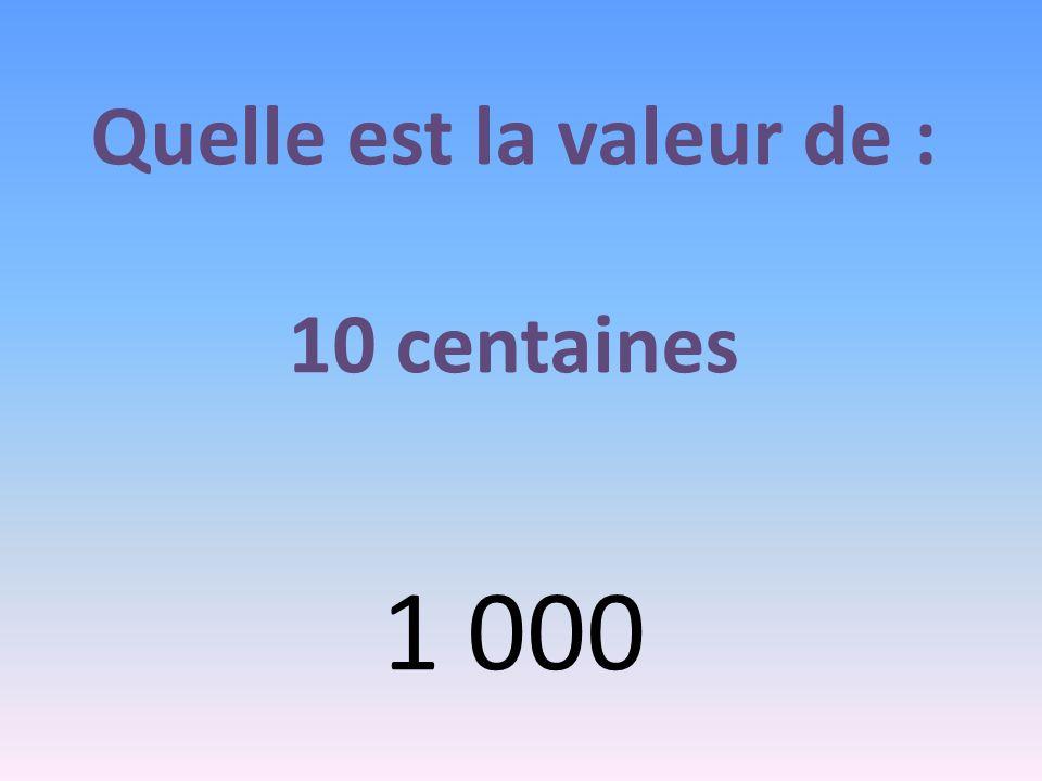 Quelle est la valeur de : 10 centaines 1 000