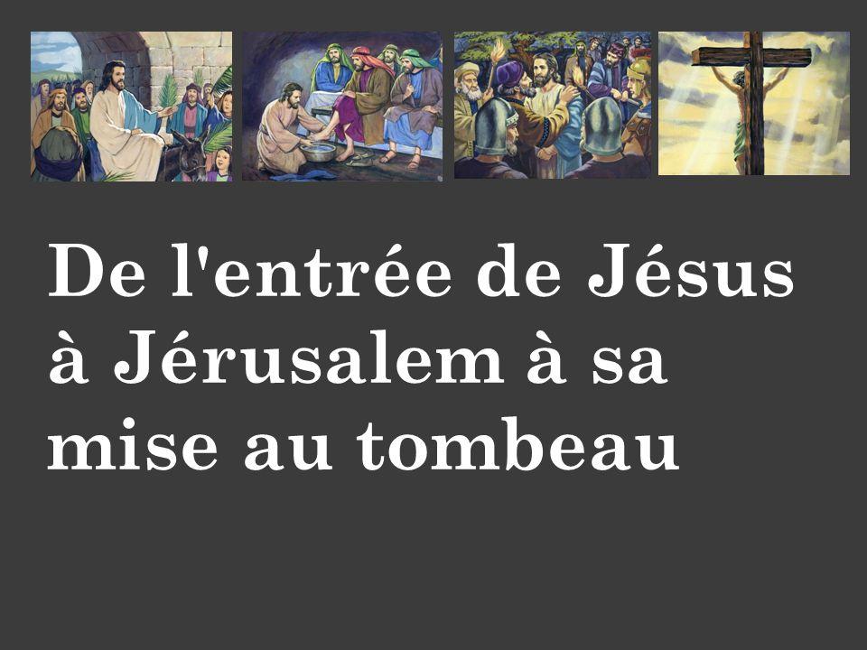 De l'entrée de Jésus à Jérusalem à sa mise au tombeau