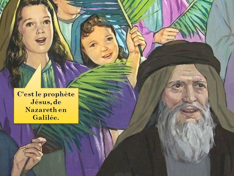 C'est le prophète Jésus, de Nazareth en Galilée.