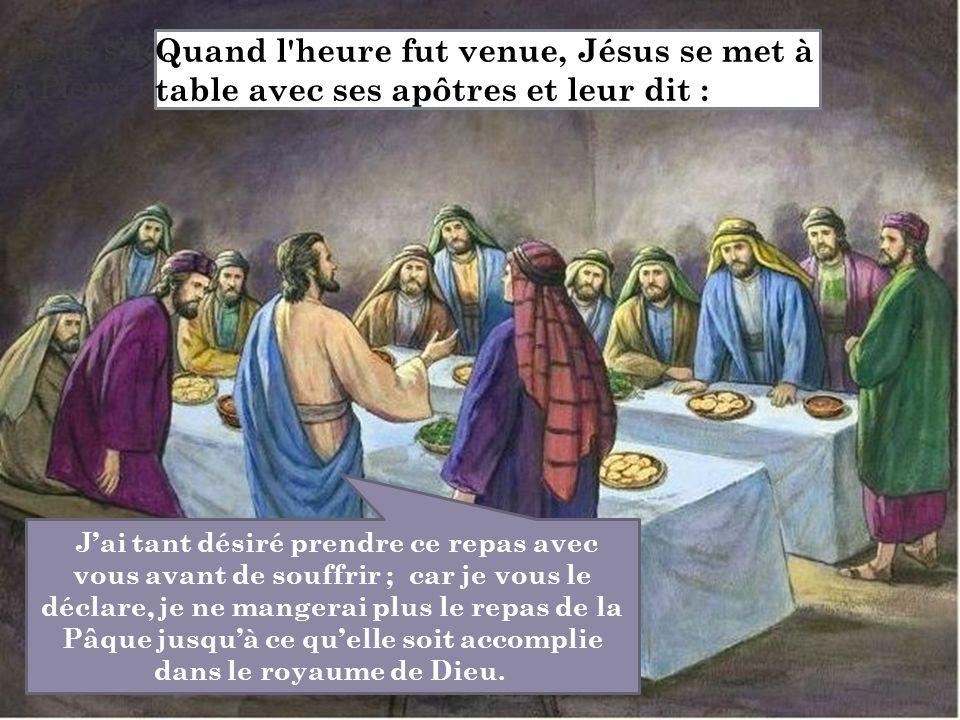 Jésus s'adresse à Pierre et Jean : J'ai tant désiré prendre ce repas avec vous avant de souffrir ; car je vous le déclare, je ne mangerai plus le repa