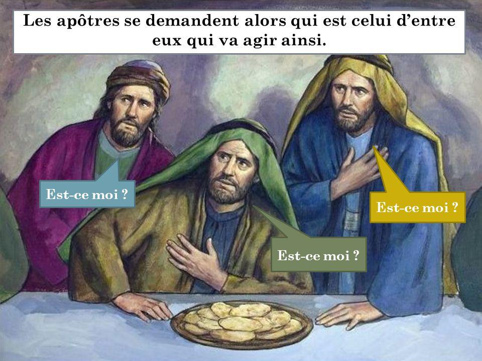 Est-ce moi ? Est-ce moi ? Est-ce moi ? Les apôtres se demandent alors qui est celui d'entre eux qui va agir ainsi..