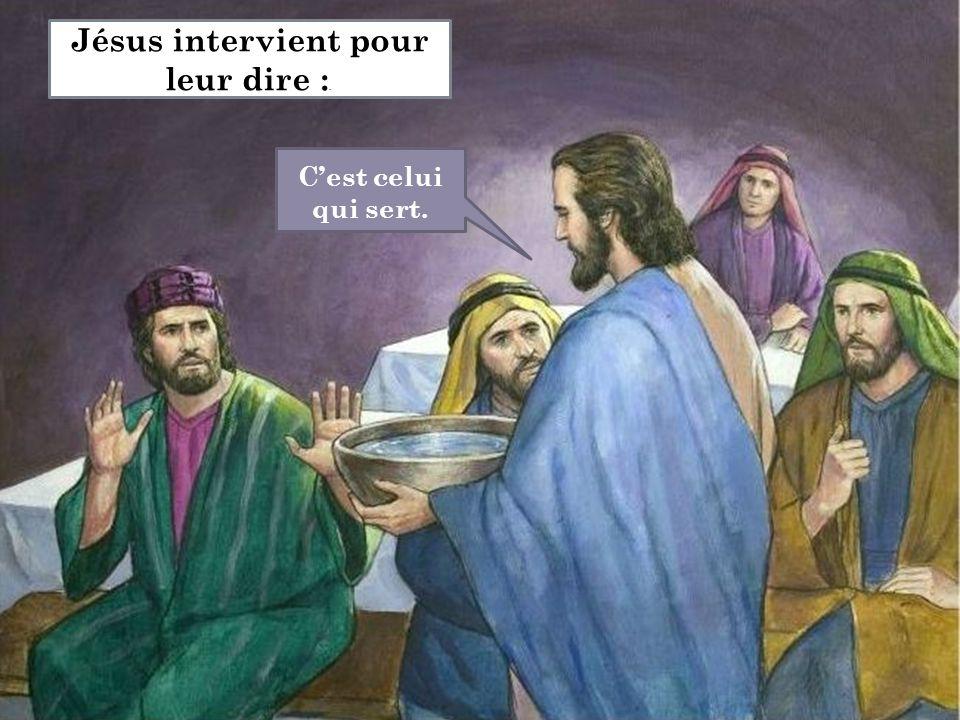 C'est celui qui sert. Jésus intervient pour leur dire :.