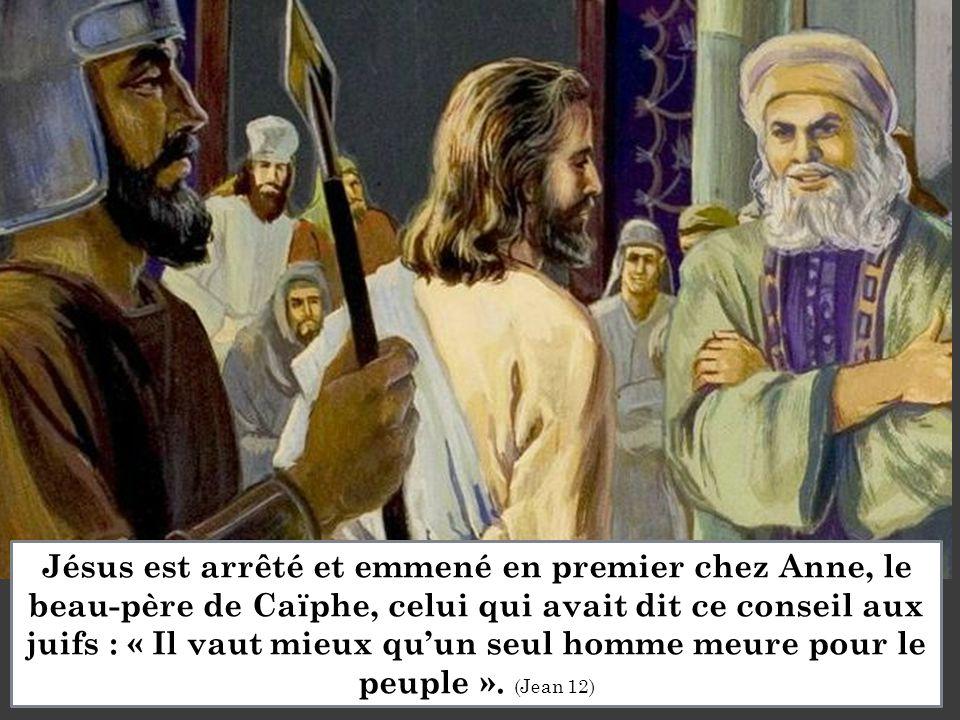 Jésus est arrêté et emmené en premier chez Anne, le beau-père de Caïphe, celui qui avait dit ce conseil aux juifs : « Il vaut mieux qu'un seul homme m