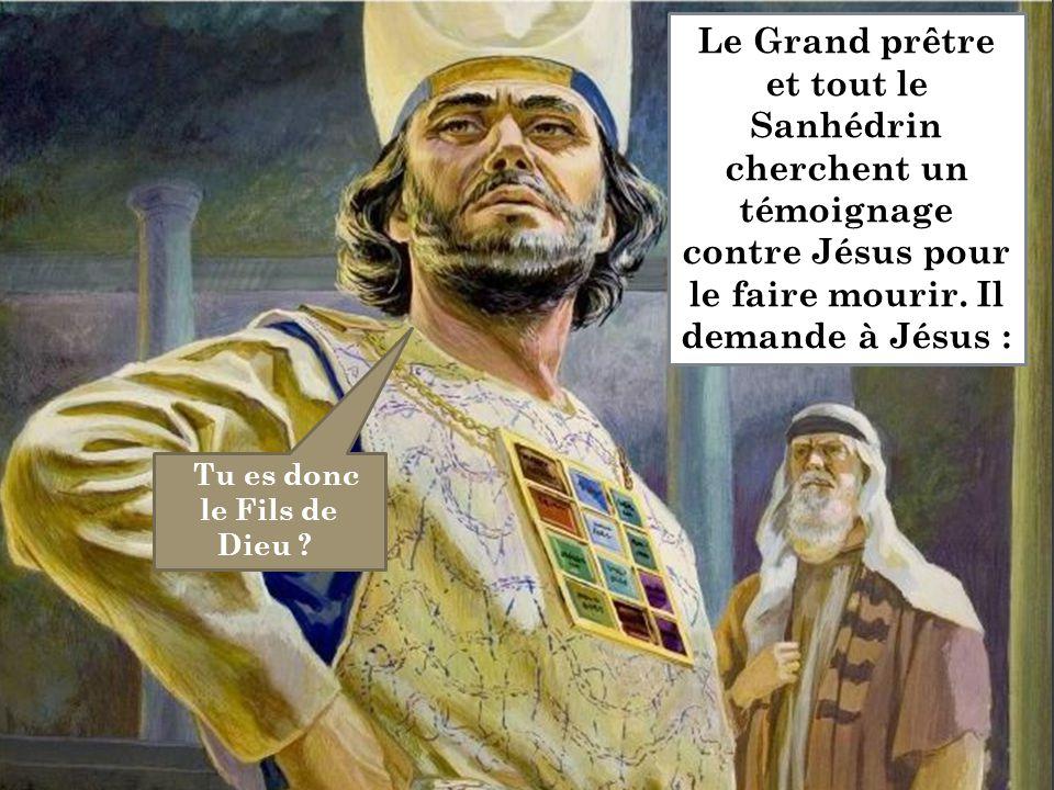 Tu es donc le Fils de Dieu ? Le Grand prêtre et tout le Sanhédrin cherchent un témoignage contre Jésus pour le faire mourir. Il demande à Jésus :